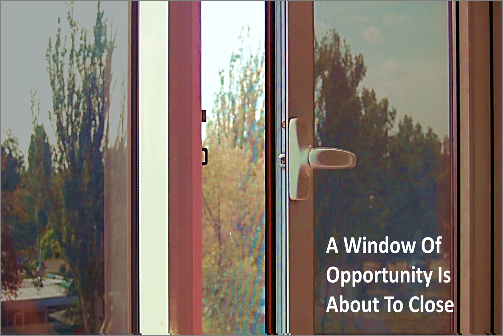 A Window Of Opportunity Is About To Close